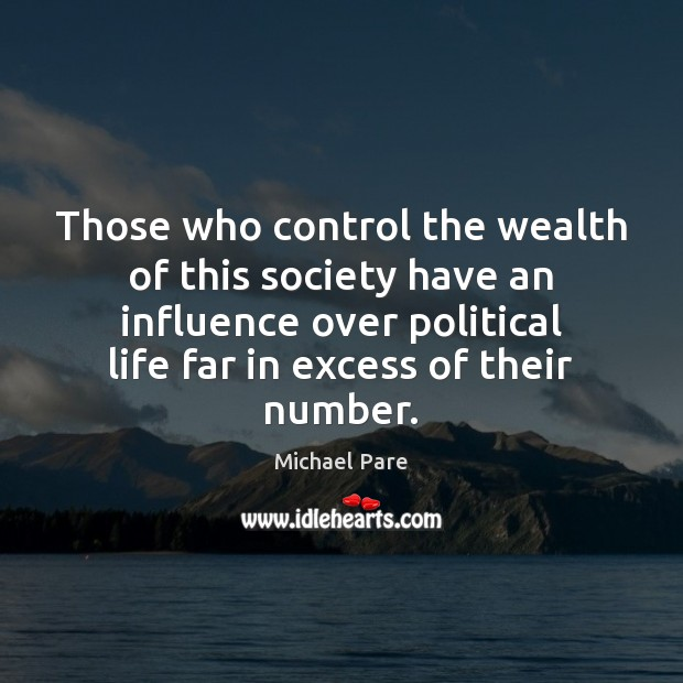 Those who control the wealth of this society have an influence over Michael Pare Picture Quote