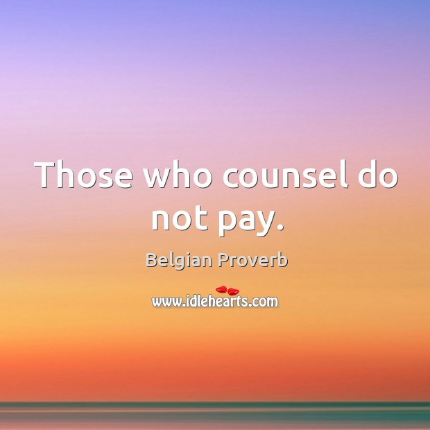 Those who counsel do not pay. Belgian Proverbs Image