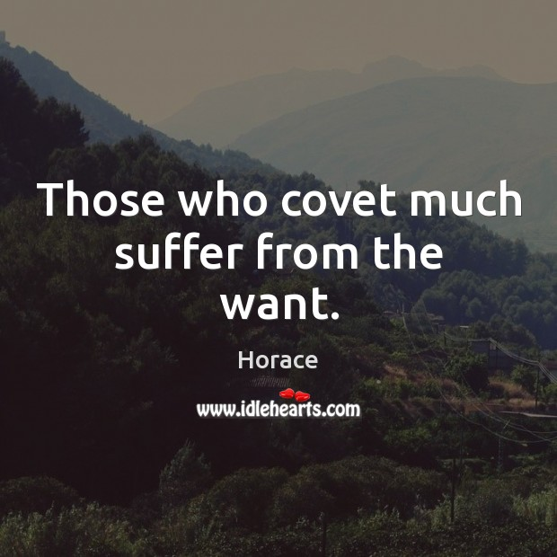 Image, Those who covet much suffer from the want.