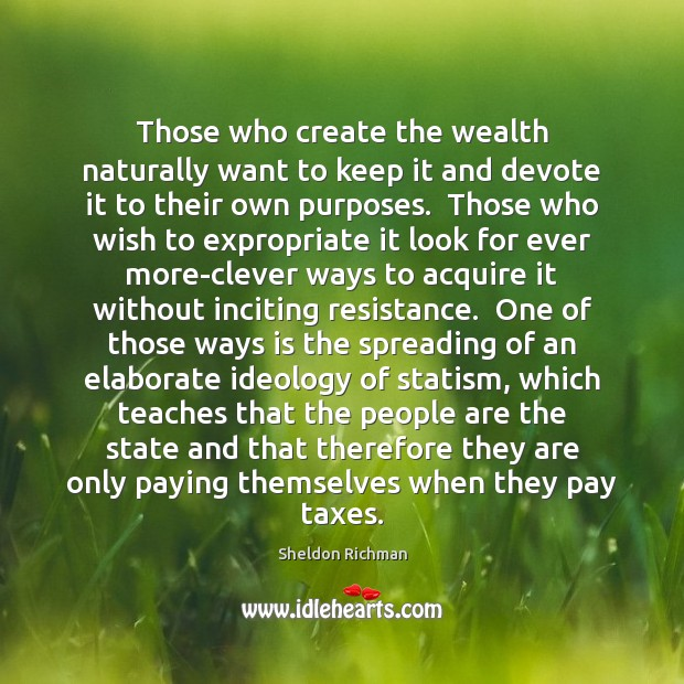 Those who create the wealth naturally want to keep it and devote Image