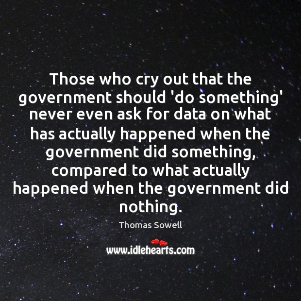 Image, Those who cry out that the government should 'do something' never even