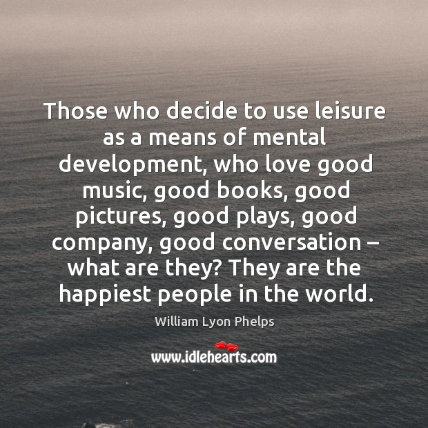 Those who decide to use leisure as a means of mental development Image