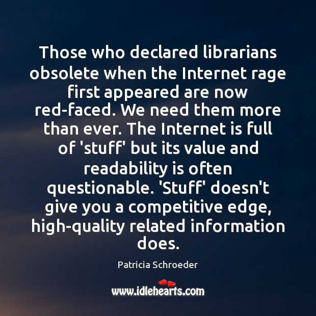 Those who declared librarians obsolete when the Internet rage first appeared are Internet Quotes Image