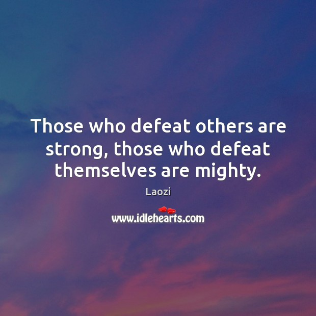 Image, Those who defeat others are strong, those who defeat themselves are mighty.