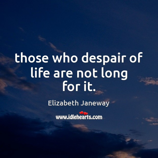 Those who despair of life are not long for it. Image