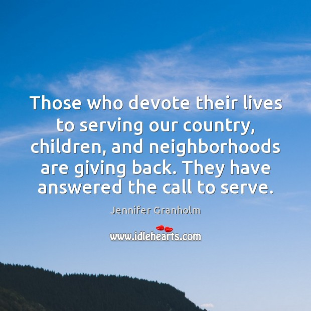 Those who devote their lives to serving our country, children, and neighborhoods Jennifer Granholm Picture Quote