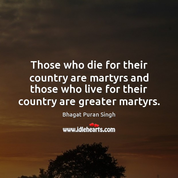 Image, Those who die for their country are martyrs and those who live