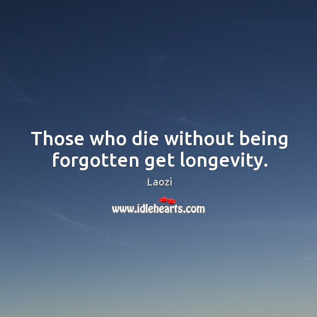 Image, Those who die without being forgotten get longevity.