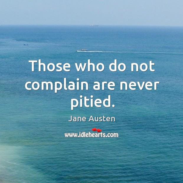 Image, Those who do not complain are never pitied.