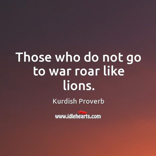 Image, Those who do not go to war roar like lions.