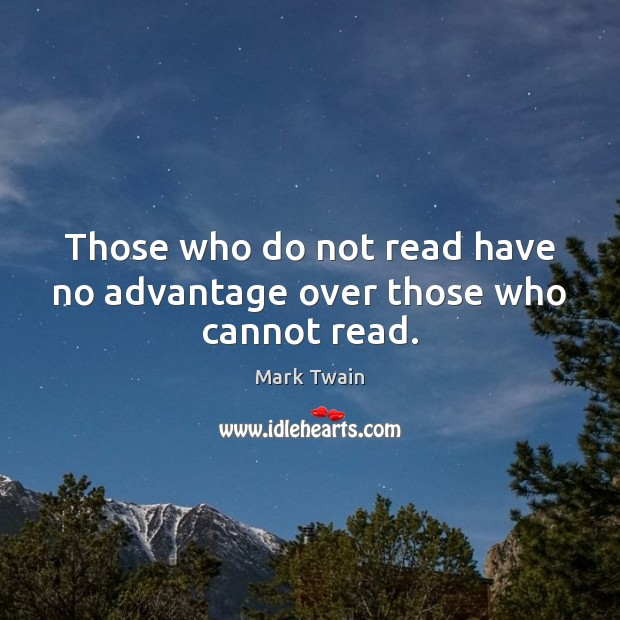 Image, Those who do not read have no advantage over those who cannot read.