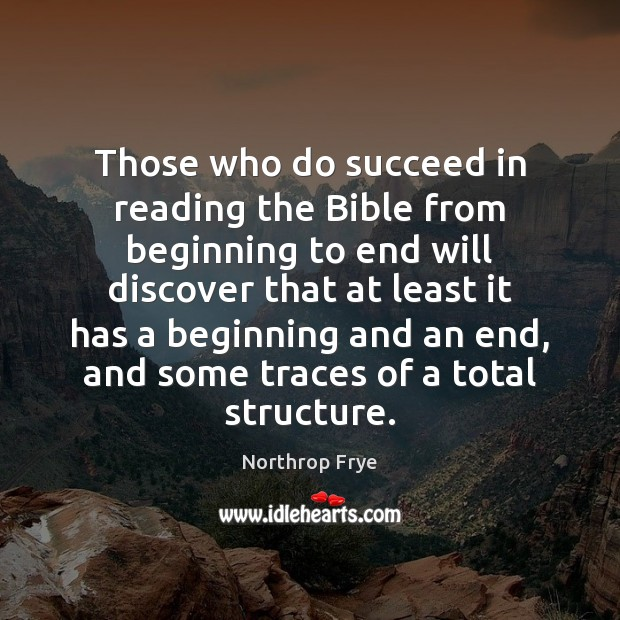 Those who do succeed in reading the Bible from beginning to end Northrop Frye Picture Quote