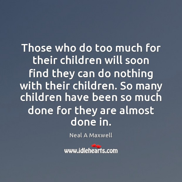 Image, Those who do too much for their children will soon find they