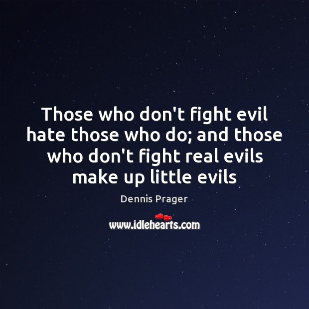Those who don't fight evil hate those who do; and those who Image