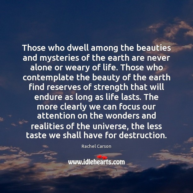 Those who dwell among the beauties and mysteries of the earth are Image