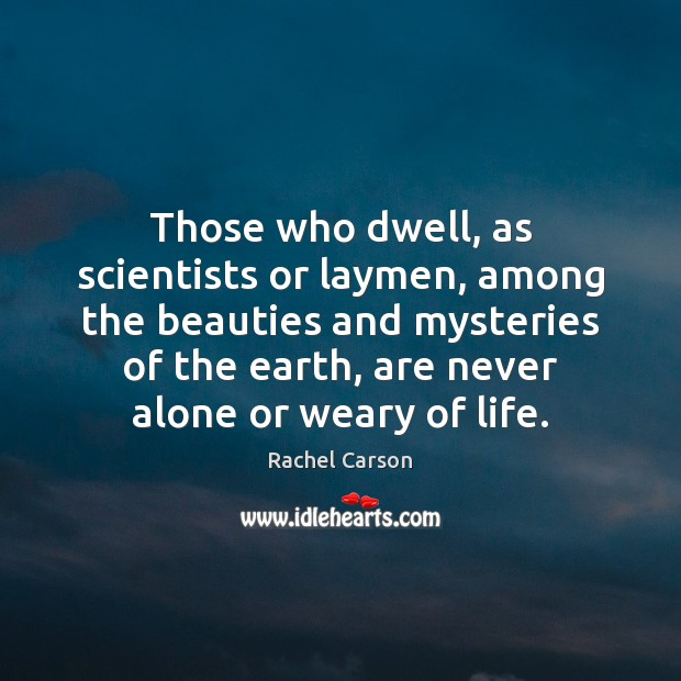 Image, Those who dwell, as scientists or laymen, among the beauties and mysteries