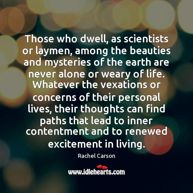 Those who dwell, as scientists or laymen, among the beauties and mysteries Image