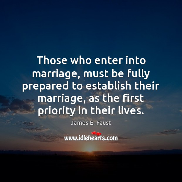Those who enter into marriage, must be fully prepared to establish their James E. Faust Picture Quote