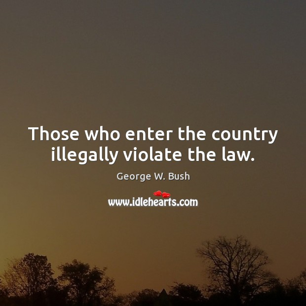 Image, Those who enter the country illegally violate the law.