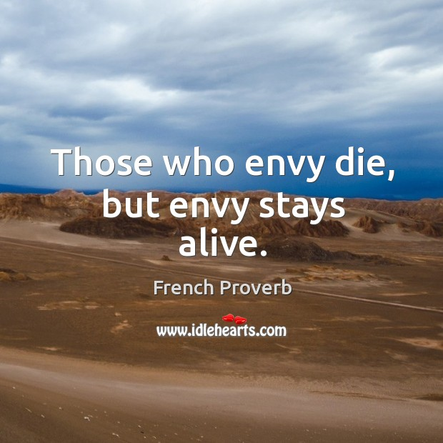 Image, Those who envy die, but envy stays alive.