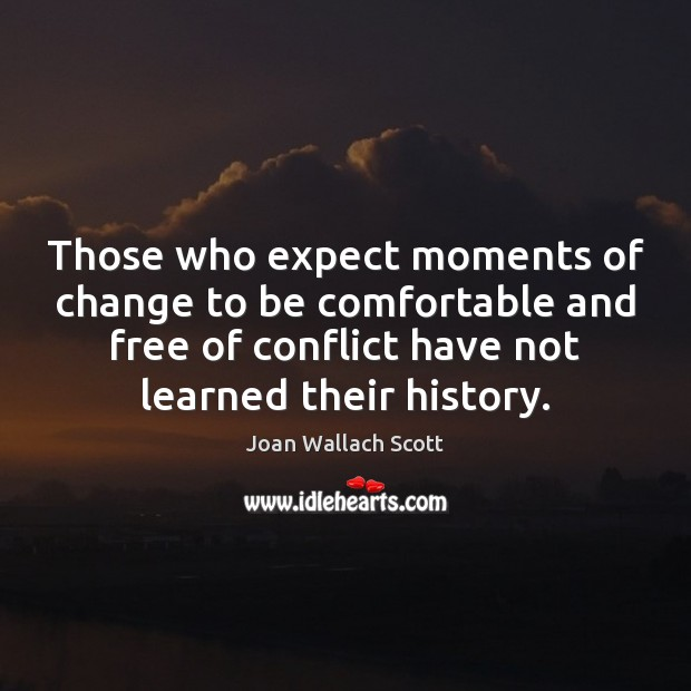 Image, Those who expect moments of change to be comfortable and free of