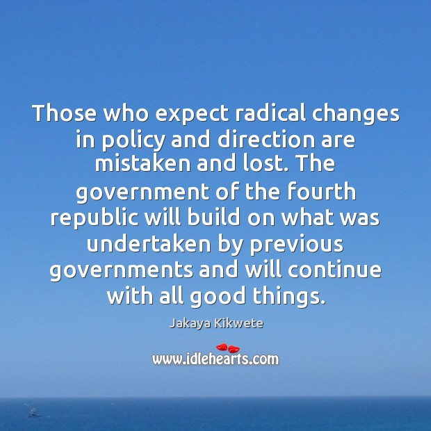 Those who expect radical changes in policy and direction are mistaken and Image