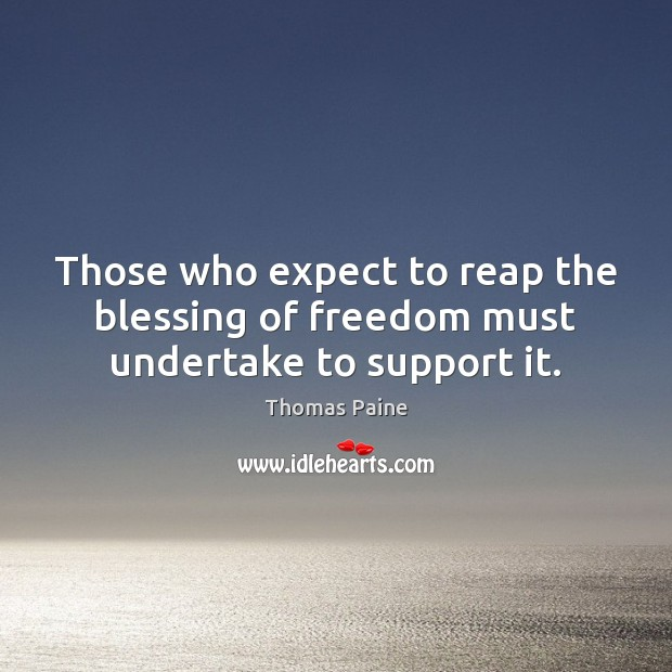 Image, Those who expect to reap the blessing of freedom must undertake to support it.