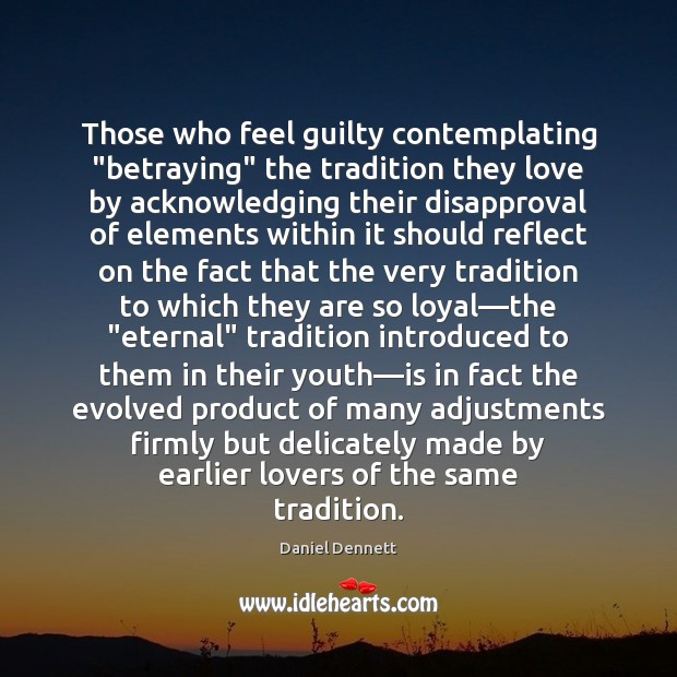 """Image, Those who feel guilty contemplating """"betraying"""" the tradition they love by acknowledging"""
