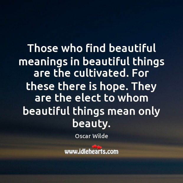 Image, Those who find beautiful meanings in beautiful things are the cultivated. For