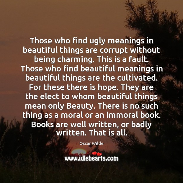 Those who find ugly meanings in beautiful things are corrupt without being Oscar Wilde Picture Quote