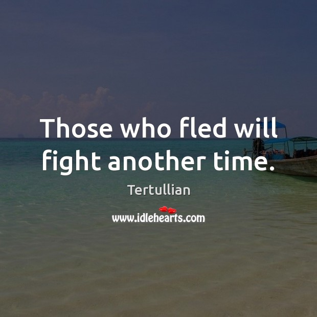 Those who fled will fight another time. Image