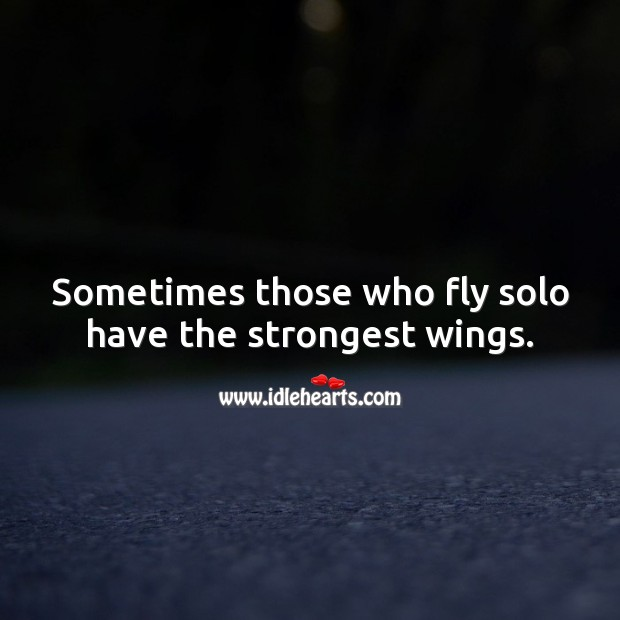 Image, Those who fly solo have the strongest wings.