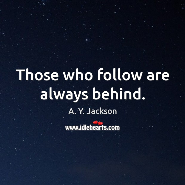 Those who follow are always behind. Image