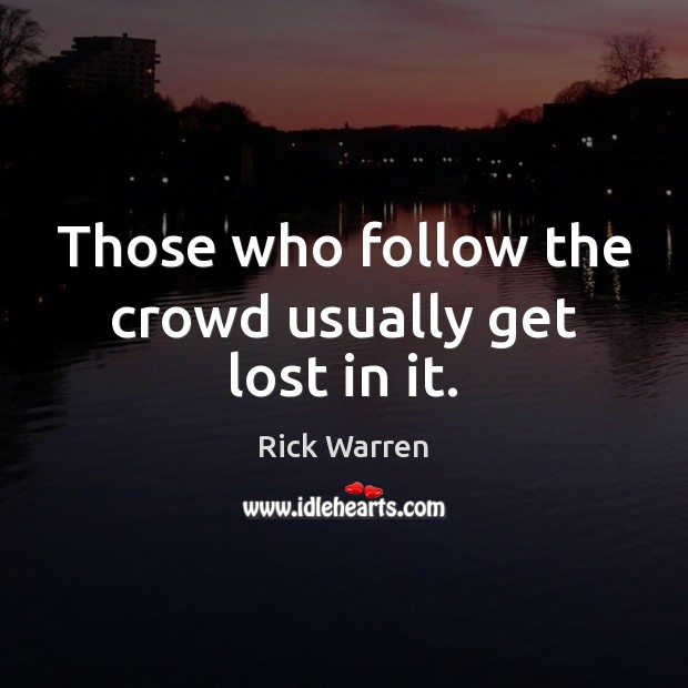Those who follow the crowd usually get lost in it. Image