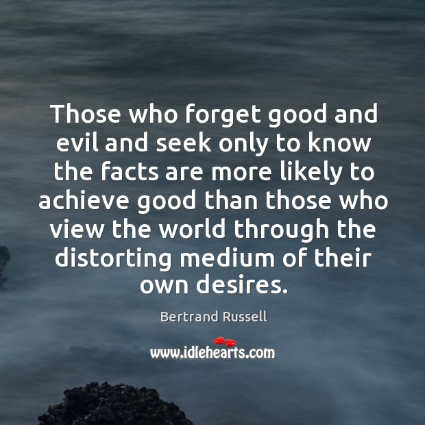 Those who forget good and evil and seek only to know the facts are more likely to achieve Image