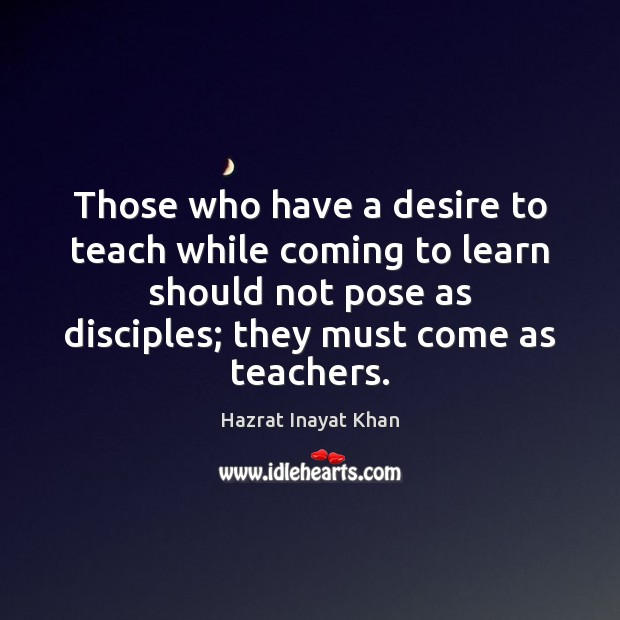 Those who have a desire to teach while coming to learn should Image