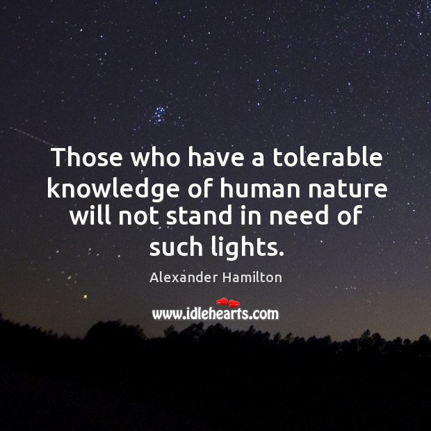 Image, Those who have a tolerable knowledge of human nature will not stand