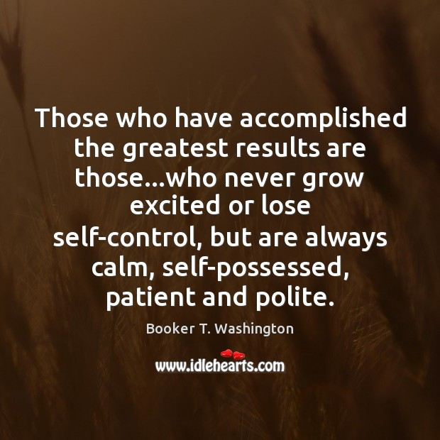 Image, Those who have accomplished the greatest results are those…who never grow