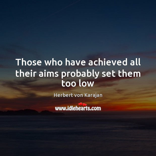 Those who have achieved all their aims probably set them too low Image
