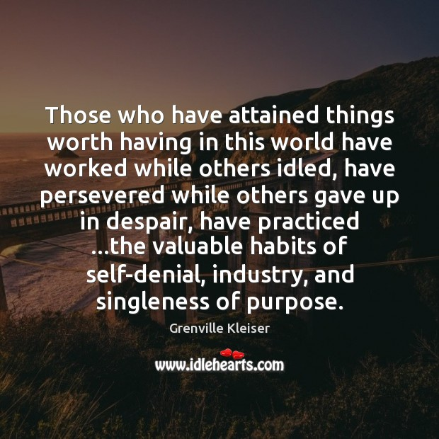 Image, Those who have attained things worth having in this world have worked