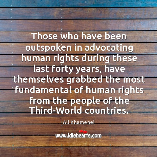 Those who have been outspoken in advocating human rights during these last forty years Ali Khamenei Picture Quote