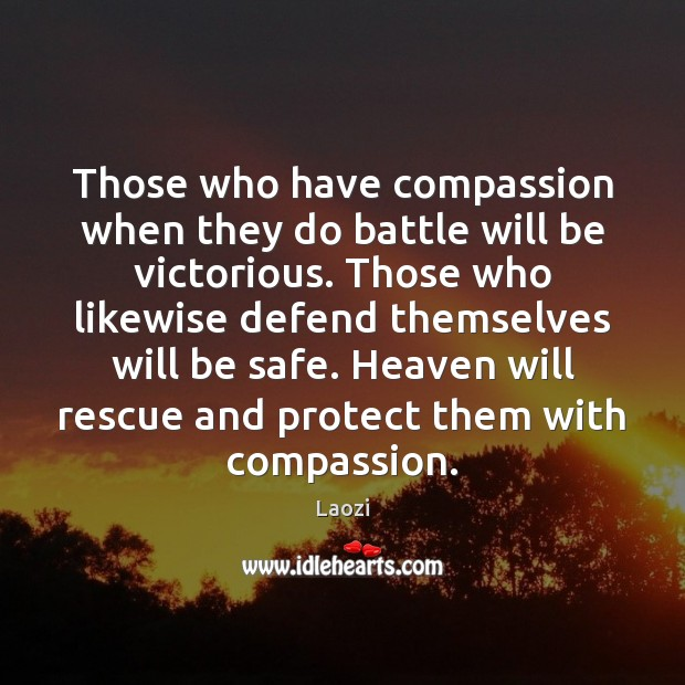 Image, Those who have compassion when they do battle will be victorious. Those