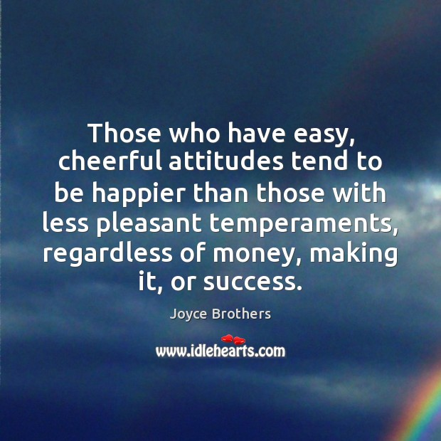 Those who have easy, cheerful attitudes tend to be happier than those Joyce Brothers Picture Quote