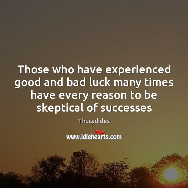 Image, Those who have experienced good and bad luck many times have every