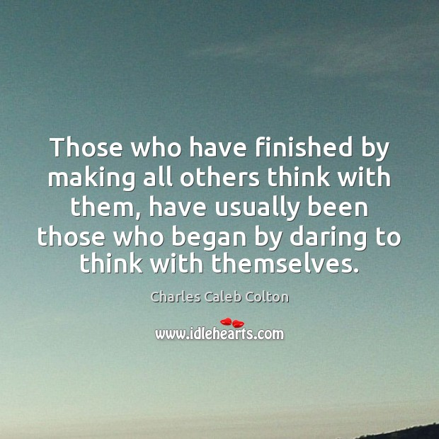 Those who have finished by making all others think with them, have Image