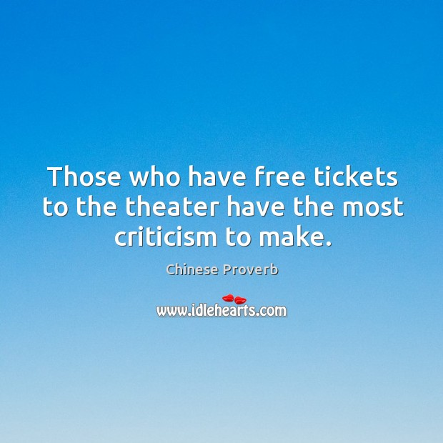 Image, Those who have free tickets to the theater have the most criticism to make.