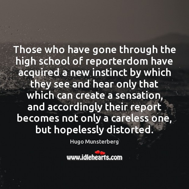 Image, Those who have gone through the high school of reporterdom have acquired