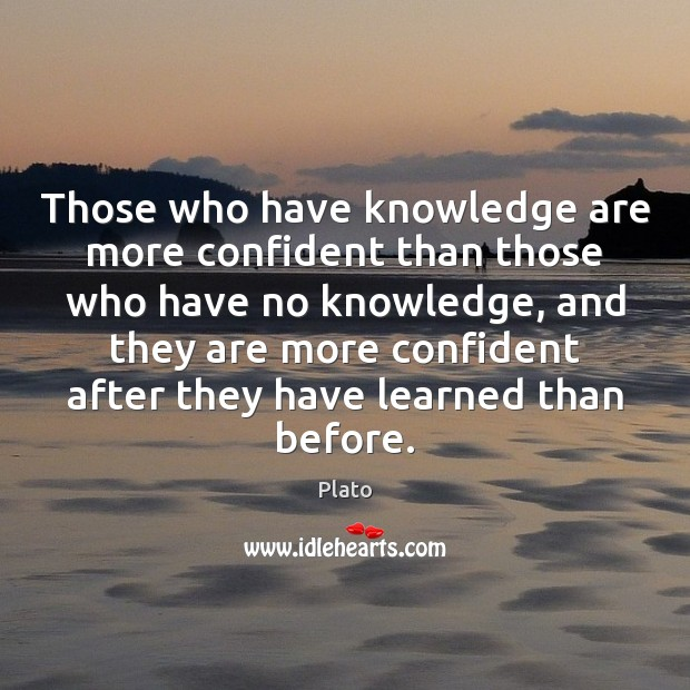 Those who have knowledge are more confident than those who have no Plato Picture Quote