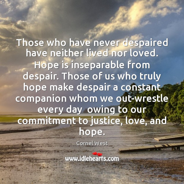 Image, Those who have never despaired have neither lived nor loved. Hope is