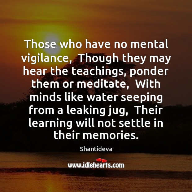 Those who have no mental vigilance,  Though they may hear the teachings, Image